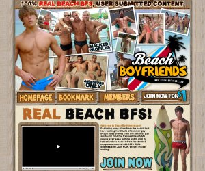 Welcome to BeachBoyfriends.com! Featuring hung studs from the beach that love fucking hard! Lots of summer gay beach nude photos from the horniest gay amateurs! Find the freshest beach bfs you've ever seen getting wet n' wild in leaked videos hacked from facebook & myspace accounts! ALL 100% REAL Submissions! JOIN NOW, they're inside waiting!
