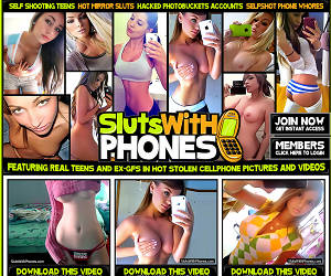 SlutsWithPhones - Hot teens and ex girlfriends stolen cellphone pictures!
